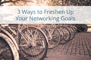 freshen up your networking goals