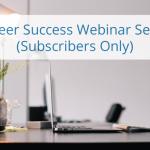 Career Success Subscribers-Only Webinar Series – Free in June