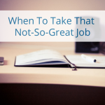 When To Take That Not-So-Great Job – Life Reimagined For Work