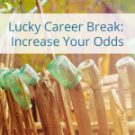 Lucky Career Breaks: Increase Your Odds – Life Reimagined