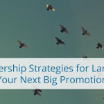 Get Picked For Leadership: Strategies To Get Noticed For The Next Big Promotion
